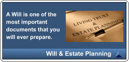 A Will is one of the most important documents that you will ever prepare. Will & Estate Planning